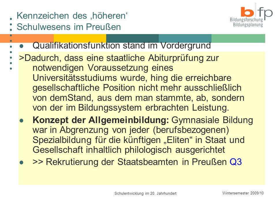 Wintersemester 2009/10 Schulentwicklung im 20. Jahrhundert Kennzeichen des höheren Schulwesens im Preußen Qualifikationsfunktion stand im Vordergrund