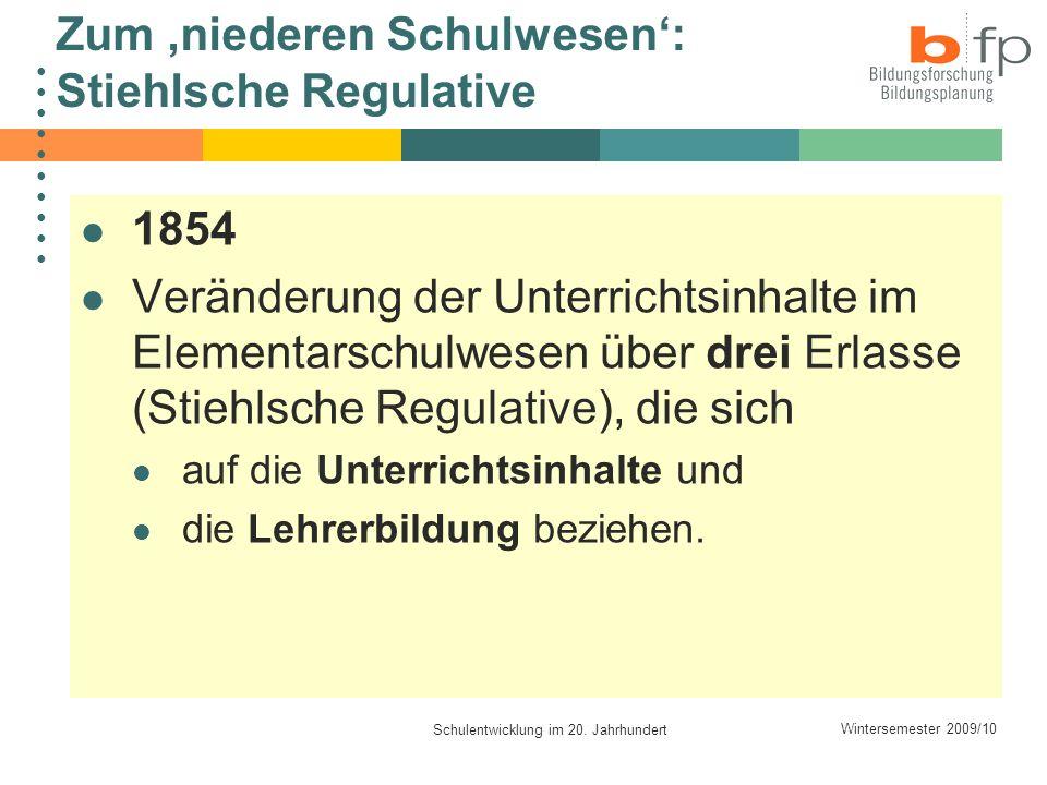 Wintersemester 2009/10 Schulentwicklung im 20. Jahrhundert Zum niederen Schulwesen: Stiehlsche Regulative 1854 Veränderung der Unterrichtsinhalte im E