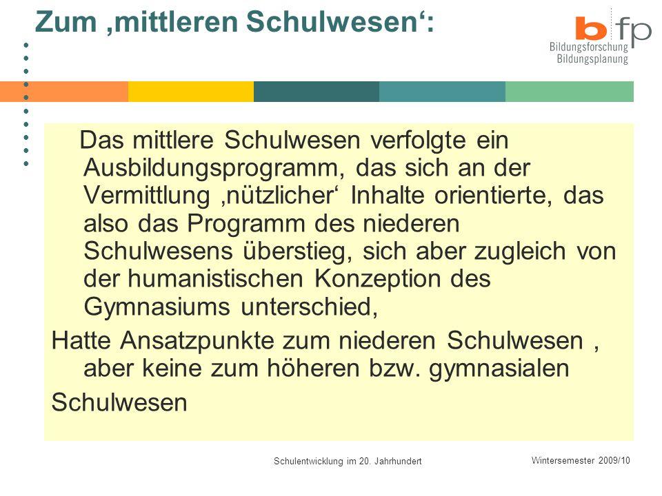 Wintersemester 2009/10 Schulentwicklung im 20. Jahrhundert Zum mittleren Schulwesen: Das mittlere Schulwesen verfolgte ein Ausbildungsprogramm, das si