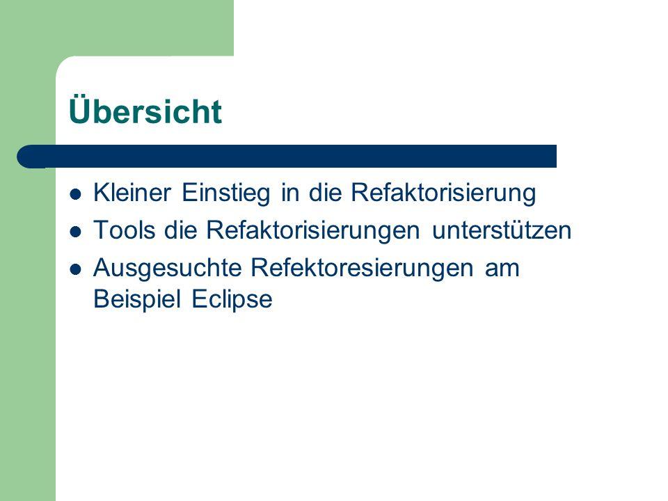 Übersicht Kleiner Einstieg in die Refaktorisierung Tools die Refaktorisierungen unterstützen Ausgesuchte Refektoresierungen am Beispiel Eclipse