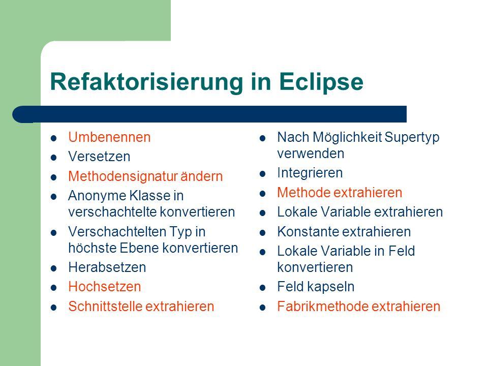 Refaktorisierung in Eclipse Umbenennen Versetzen Methodensignatur ändern Anonyme Klasse in verschachtelte konvertieren Verschachtelten Typ in höchste