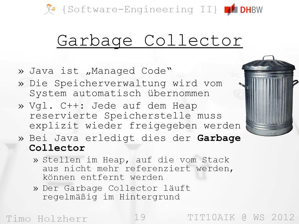 19 TIT10AIK @ WS 2012 Garbage Collector »Java ist Managed Code »Die Speicherverwaltung wird vom System automatisch übernommen »Vgl. C++: Jede auf dem
