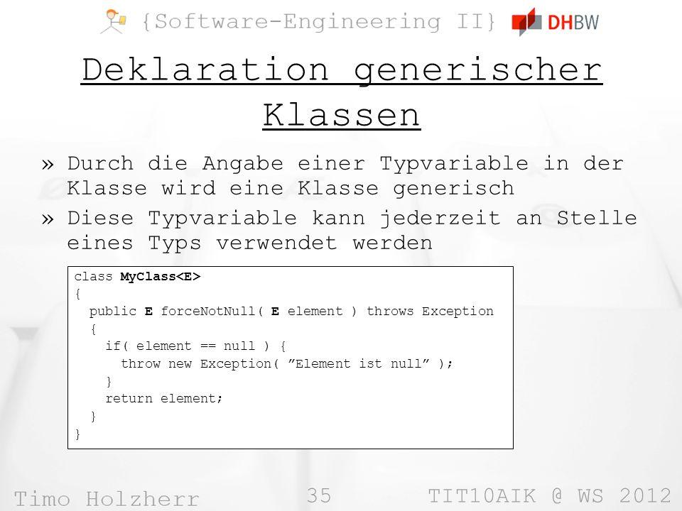 35 TIT10AIK @ WS 2012 Deklaration generischer Klassen »Durch die Angabe einer Typvariable in der Klasse wird eine Klasse generisch »Diese Typvariable