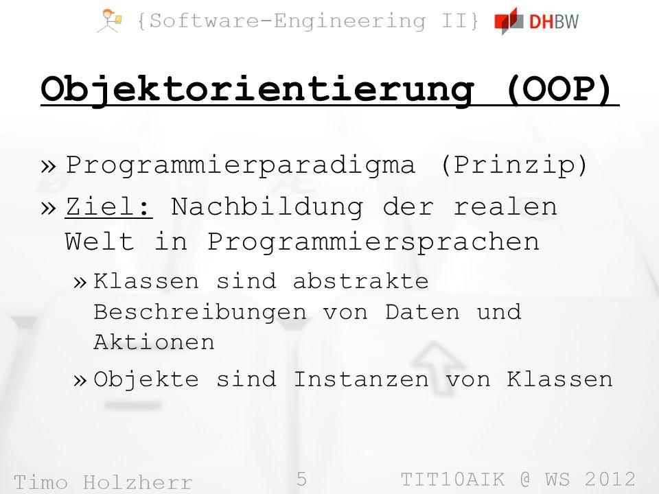 5 TIT10AIK @ WS 2012 Objektorientierung (OOP) »Programmierparadigma (Prinzip) »Ziel: Nachbildung der realen Welt in Programmiersprachen »Klassen sind