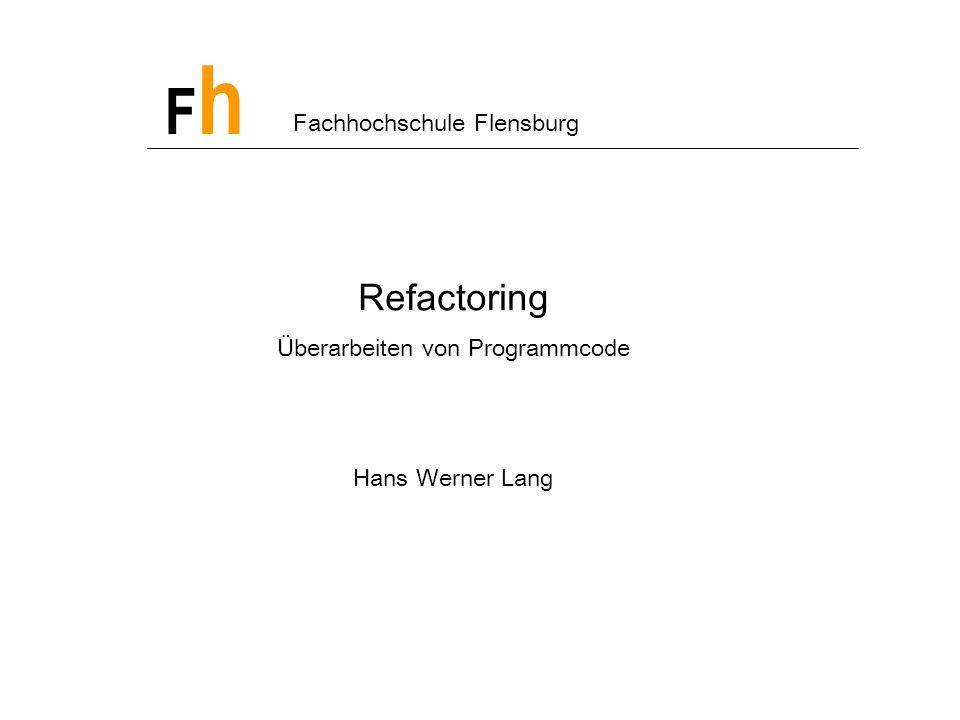 FhFh Fachhochschule Flensburg Refactoring Überarbeiten von Programmcode Hans Werner Lang