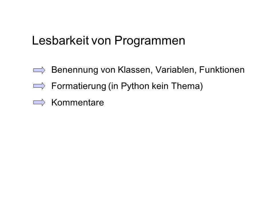 Lesbarkeit von Programmen Benennung von Klassen, Variablen, Funktionen Formatierung (in Python kein Thema) Kommentare