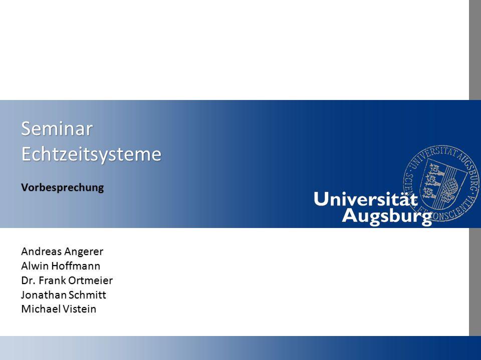 Seminar Echtzeitsysteme Vorbesprechung Andreas Angerer Alwin Hoffmann Dr. Frank Ortmeier Jonathan Schmitt Michael Vistein