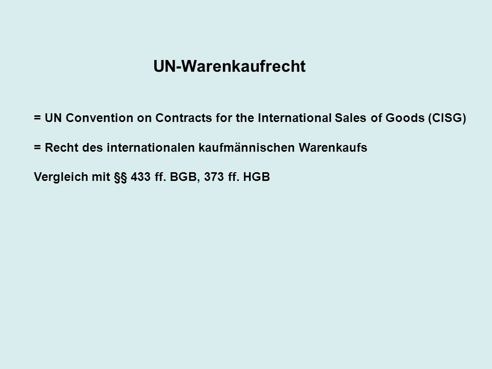UN-Warenkaufrecht = UN Convention on Contracts for the International Sales of Goods (CISG) = Recht des internationalen kaufmännischen Warenkaufs Vergl