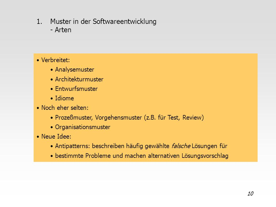 10 1.Muster in der Softwareentwicklung - Arten Verbreitet: Analysemuster Architekturmuster Entwurfsmuster Idiome Noch eher selten: Prozeßmuster, Vorge