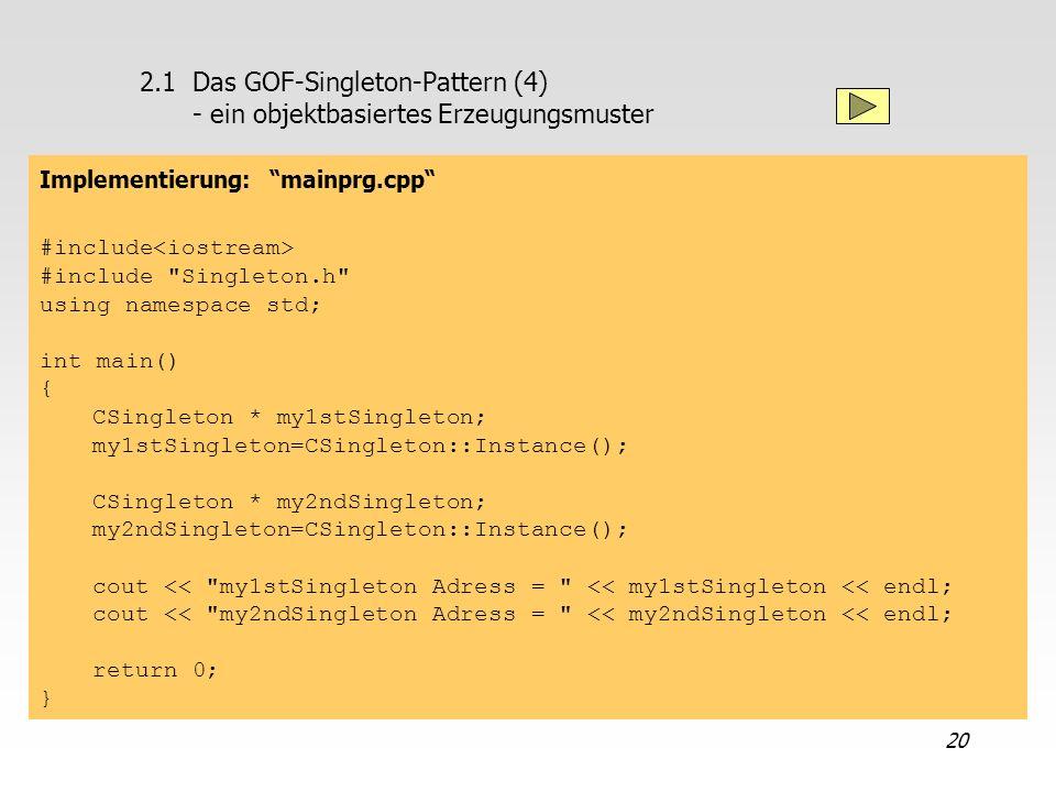 20 2.1Das GOF-Singleton-Pattern (4) - ein objektbasiertes Erzeugungsmuster Implementierung: mainprg.cpp #include #include