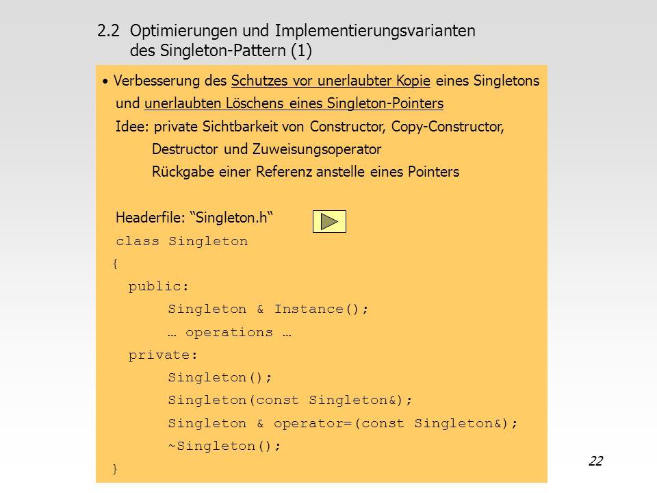 22 Verbesserung des Schutzes vor unerlaubter Kopie eines Singletons und unerlaubten Löschens eines Singleton-Pointers Idee: private Sichtbarkeit von C