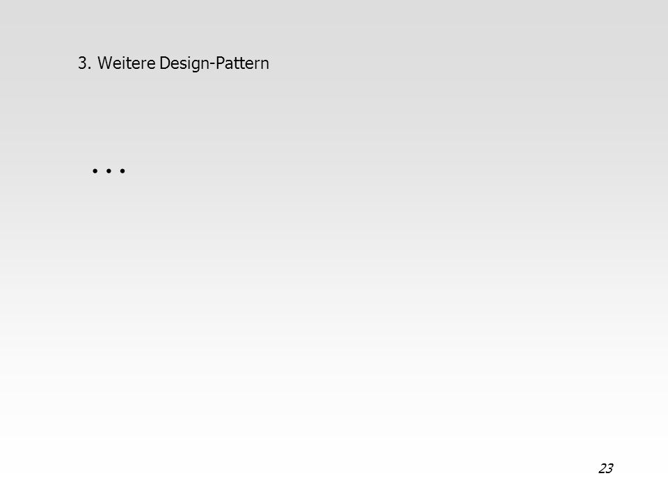23 3. Weitere Design-Pattern …