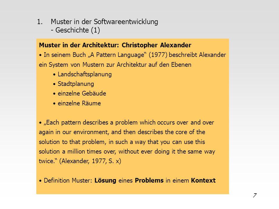 7 1.Muster in der Softwareentwicklung - Geschichte (1) Muster in der Architektur: Christopher Alexander In seinem Buch A Pattern Language (1977) besch