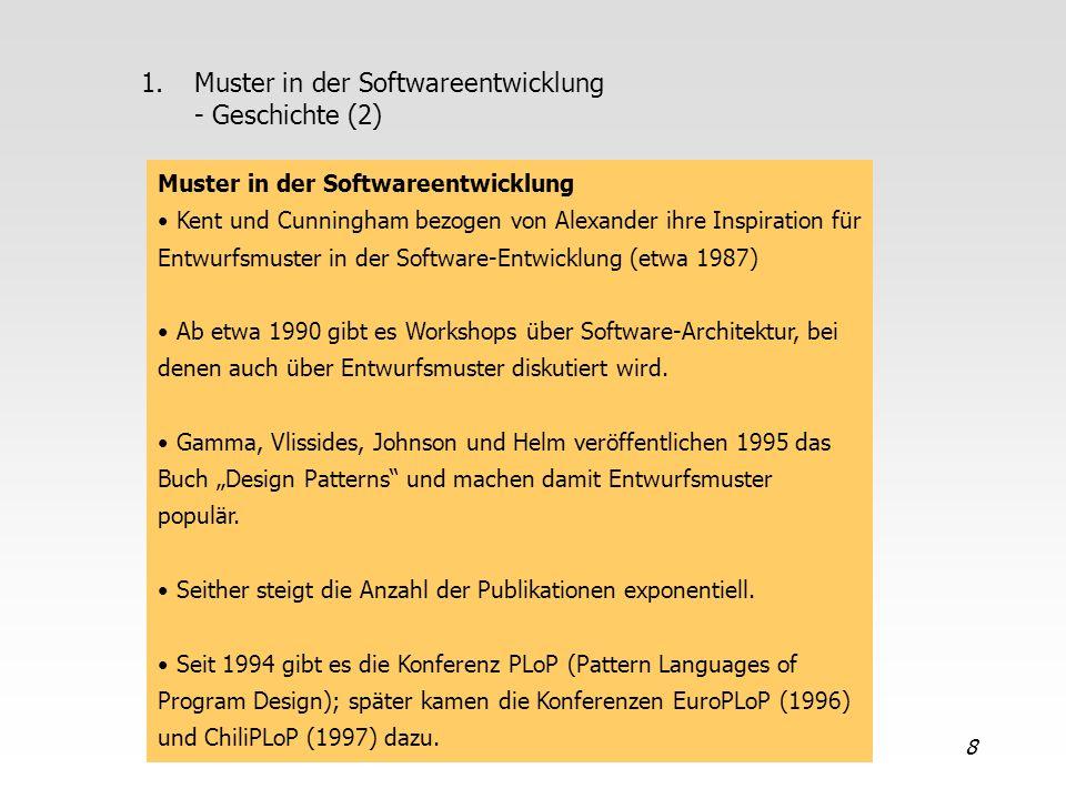 8 1.Muster in der Softwareentwicklung - Geschichte (2) Muster in der Softwareentwicklung Kent und Cunningham bezogen von Alexander ihre Inspiration fü