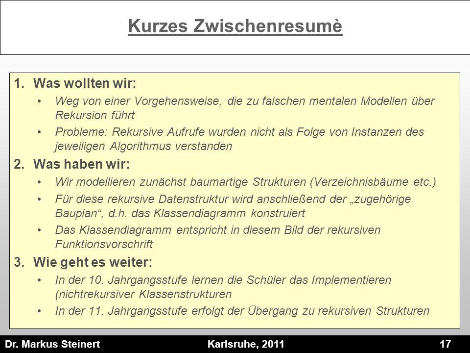 Dr. Markus Steinert Karlsruhe, 2011 17 Kurzes Zwischenresumè 1.Was wollten wir: Weg von einer Vorgehensweise, die zu falschen mentalen Modellen über R