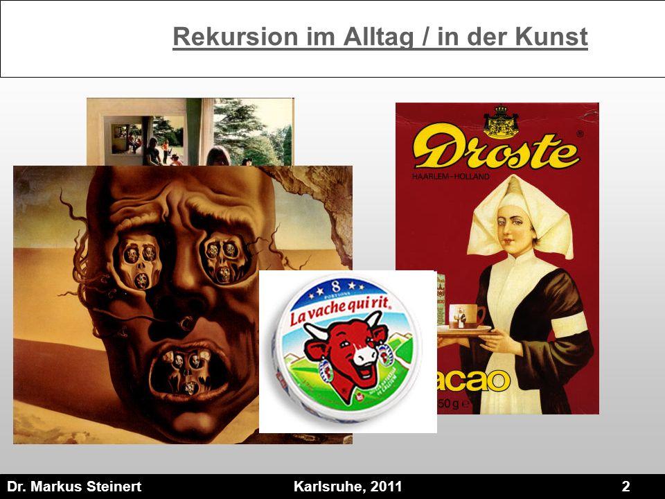 Dr. Markus Steinert Karlsruhe, 2011 2 Rekursion im Alltag / in der Kunst