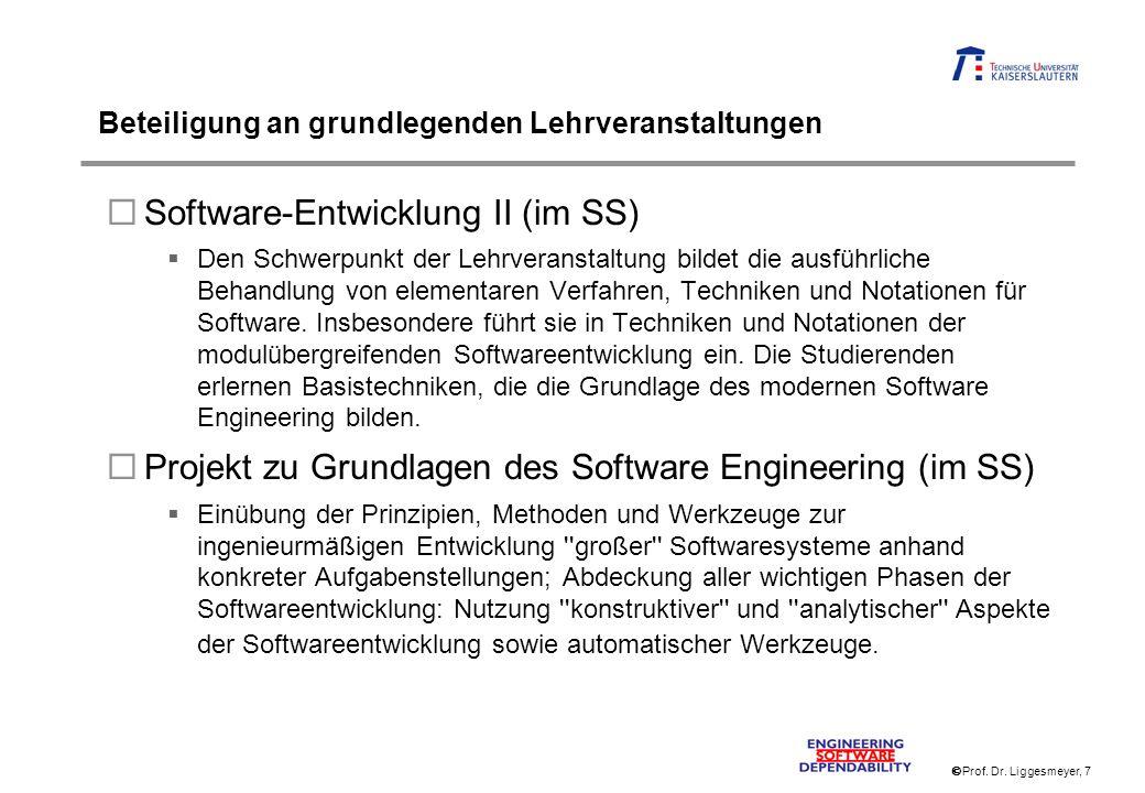 Prof. Dr. Liggesmeyer, 7 Beteiligung an grundlegenden Lehrveranstaltungen Software-Entwicklung II (im SS) Den Schwerpunkt der Lehrveranstaltung bildet