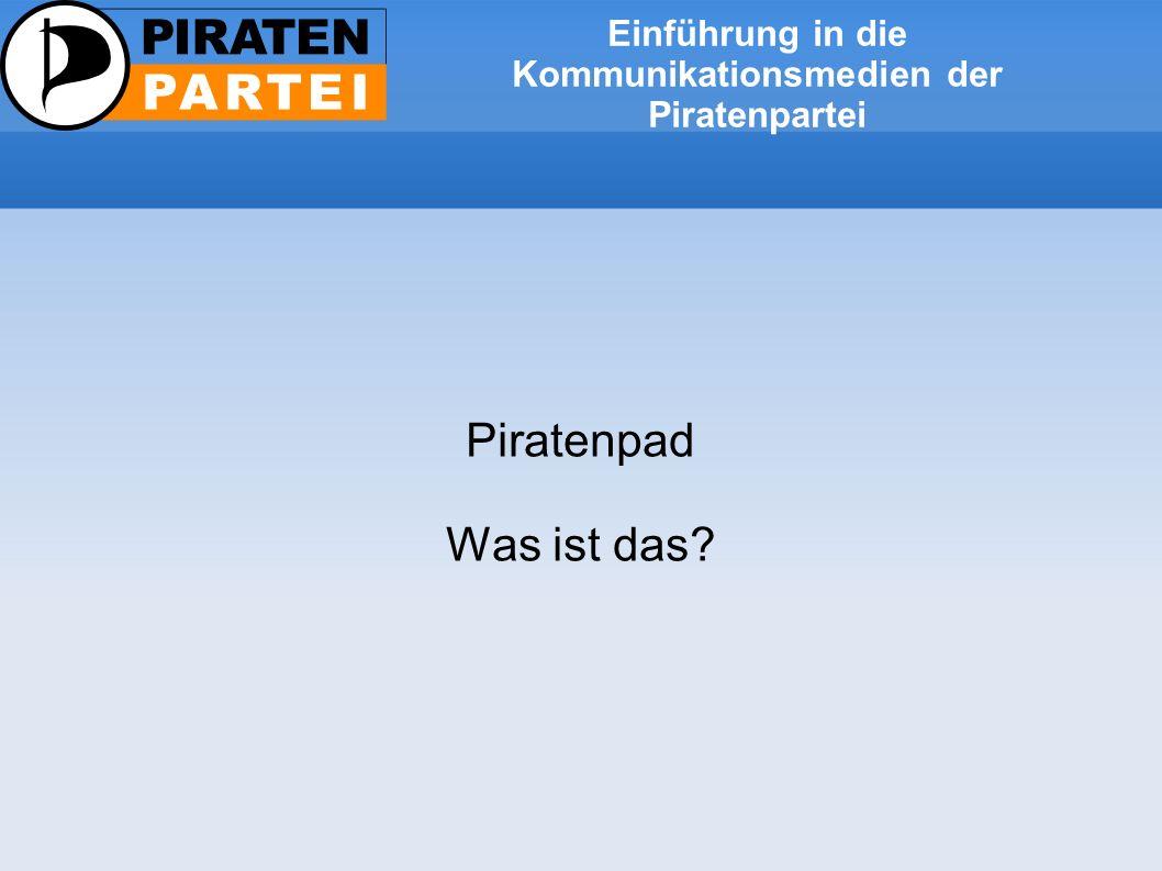 Einführung in die Kommunikationsmedien der Piratenpartei Piratenpad Was ist das?
