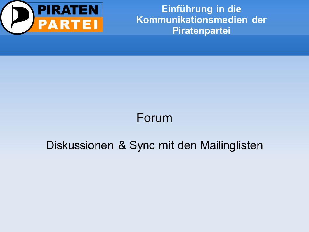Einführung in die Kommunikationsmedien der Piratenpartei Forum Diskussionen & Sync mit den Mailinglisten