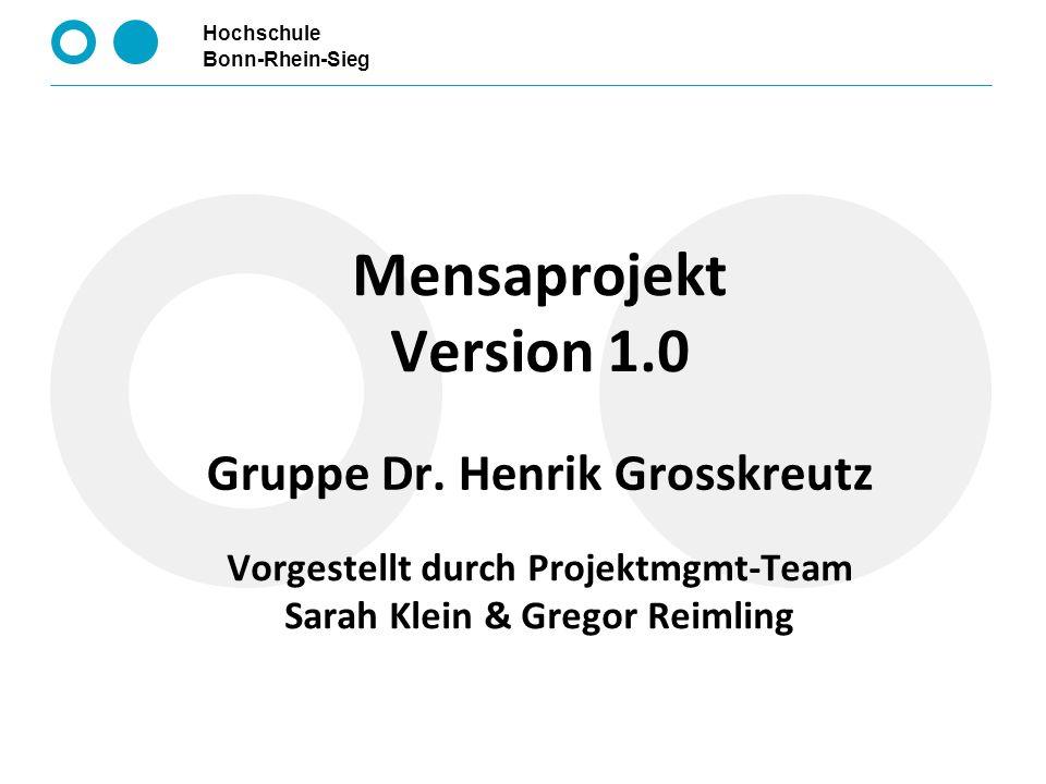 Hochschule Bonn-Rhein-Sieg Mensaprojekt Version 1.0 Vorgestellt durch Projektmgmt-Team Sarah Klein & Gregor Reimling Gruppe Dr. Henrik Grosskreutz