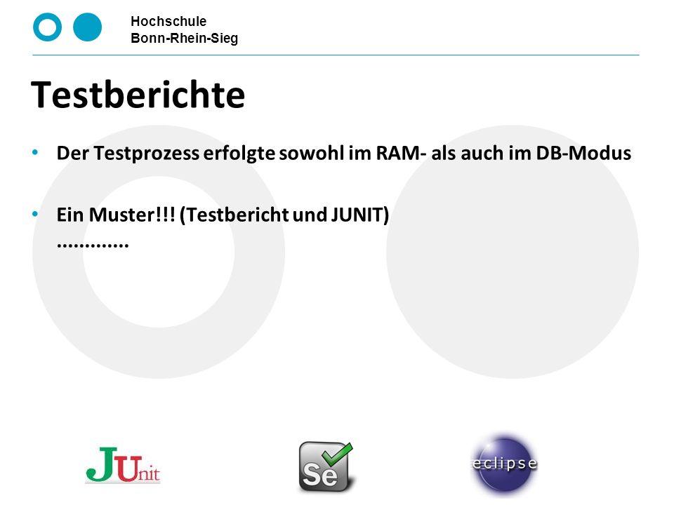 Hochschule Bonn-Rhein-Sieg Testberichte Der Testprozess erfolgte sowohl im RAM- als auch im DB-Modus Ein Muster!!! (Testbericht und JUNIT)............