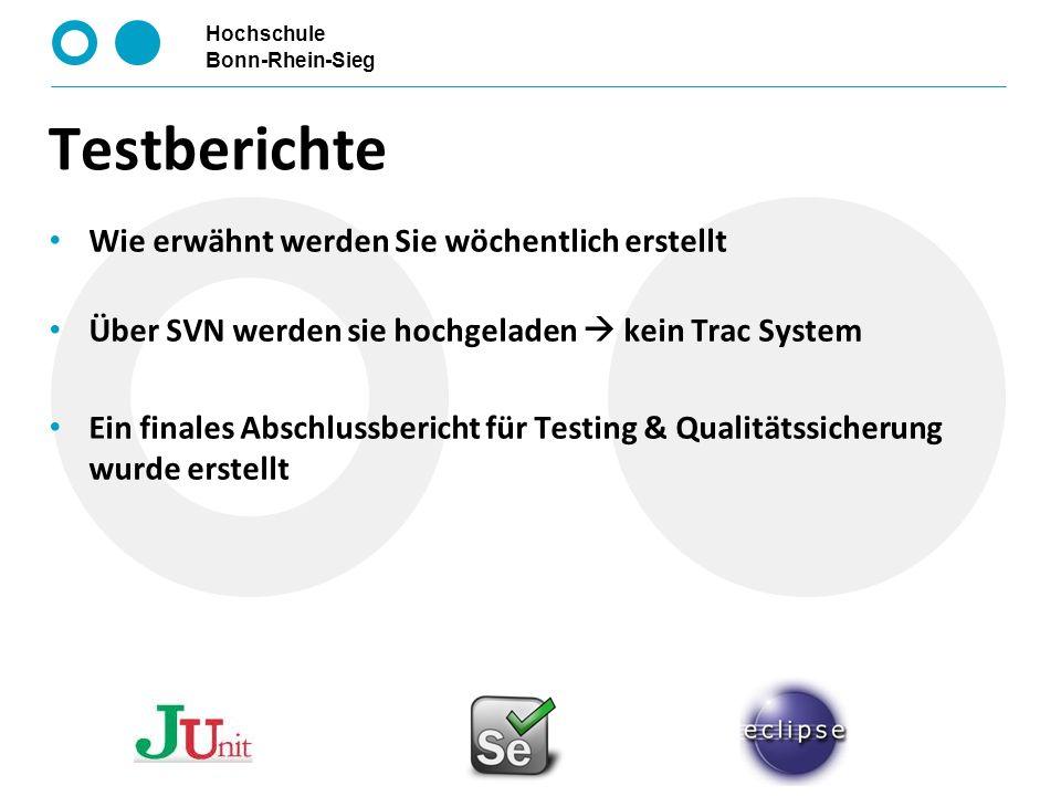 Hochschule Bonn-Rhein-Sieg Wie erwähnt werden Sie wöchentlich erstellt Über SVN werden sie hochgeladen kein Trac System Ein finales Abschlussbericht f