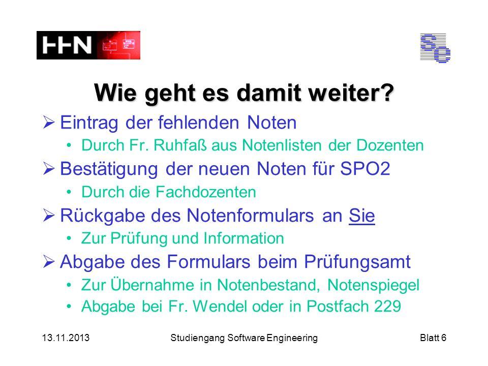 13.11.2013Studiengang Software EngineeringBlatt 6 Wie geht es damit weiter.