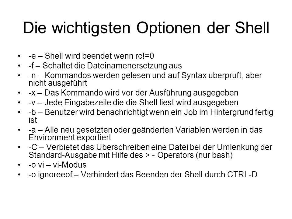 Die wichtigsten Optionen der Shell -e – Shell wird beendet wenn rc!=0 -f – Schaltet die Dateinamenersetzung aus -n – Kommandos werden gelesen und auf