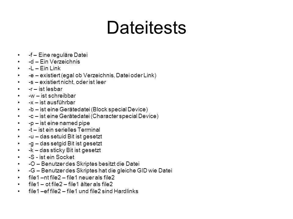 Dateitests -f – Eine reguläre Datei -d – Ein Verzeichnis -L – Ein Link -e – existiert (egal ob Verzeichnis, Datei oder Link) -s – existiert nicht, ode