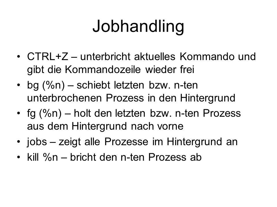 Jobhandling CTRL+Z – unterbricht aktuelles Kommando und gibt die Kommandozeile wieder frei bg (%n) – schiebt letzten bzw. n-ten unterbrochenen Prozess