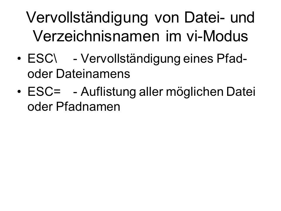 Vervollständigung von Datei- und Verzeichnisnamen im vi-Modus ESC\- Vervollständigung eines Pfad- oder Dateinamens ESC=- Auflistung aller möglichen Da