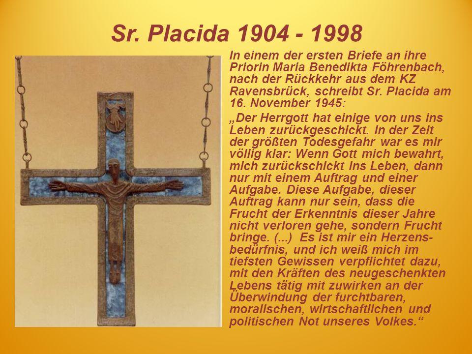 Sr. Placida 1904 - 1998 In einem der ersten Briefe an ihre Priorin Maria Benedikta Föhrenbach, nach der Rückkehr aus dem KZ Ravensbrück, schreibt Sr.