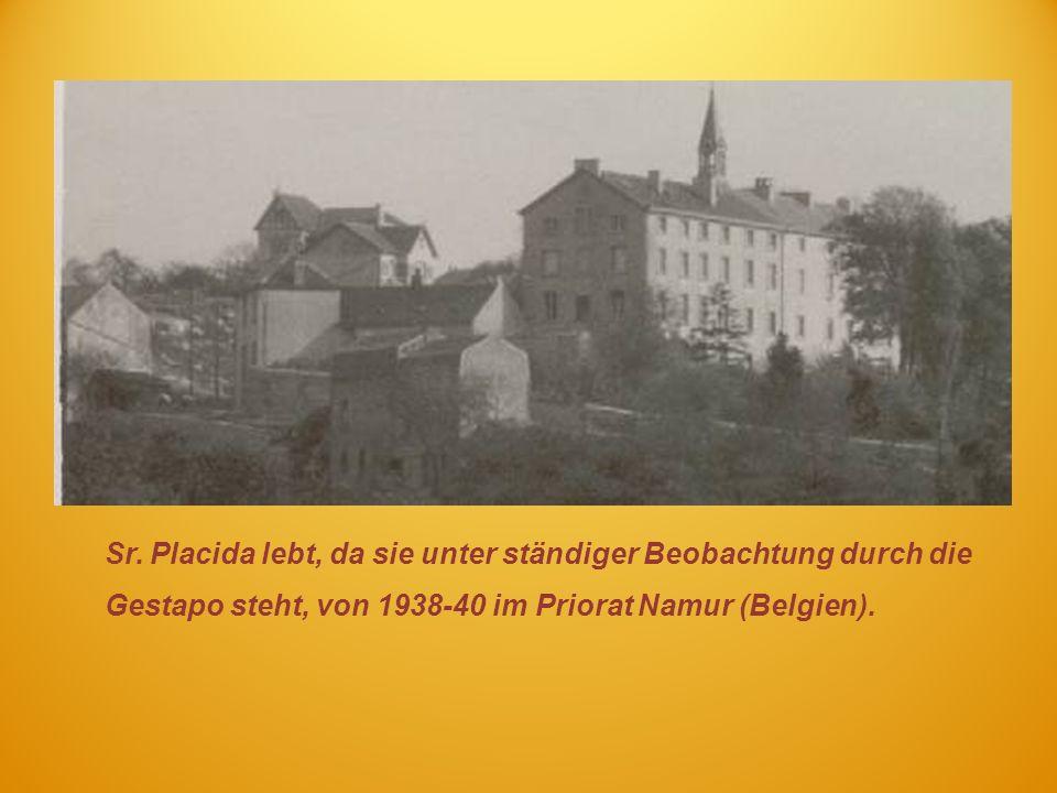 Sr. Placida lebt, da sie unter ständiger Beobachtung durch die Gestapo steht, von 1938-40 im Priorat Namur (Belgien).