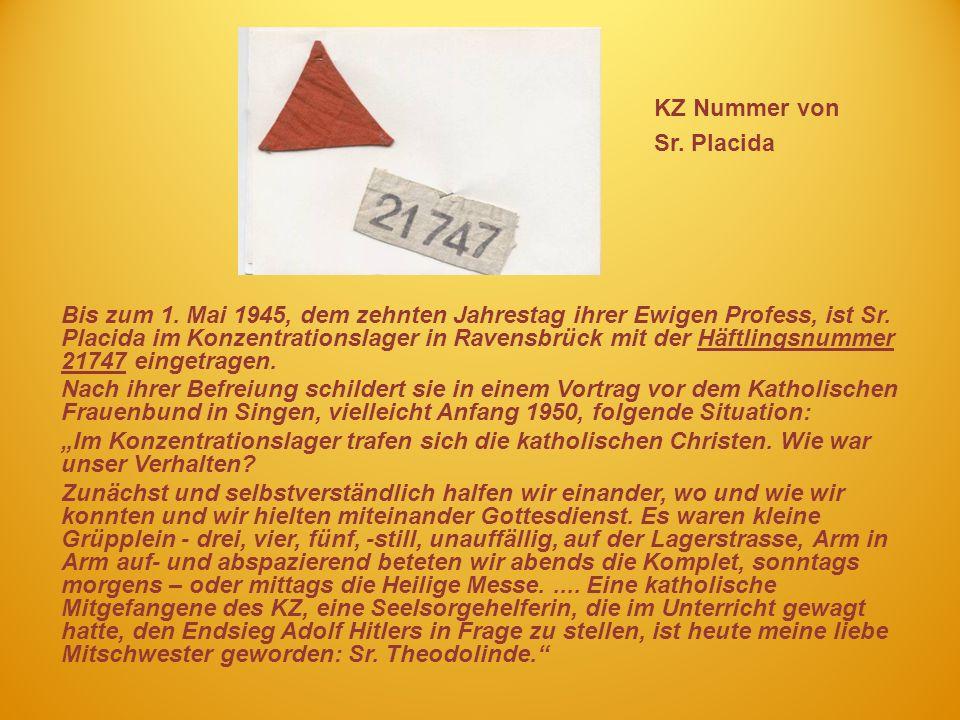 KZ Nummer von Sr. Placida Bis zum 1. Mai 1945, dem zehnten Jahrestag ihrer Ewigen Profess, ist Sr. Placida im Konzentrationslager in Ravensbrück mit d