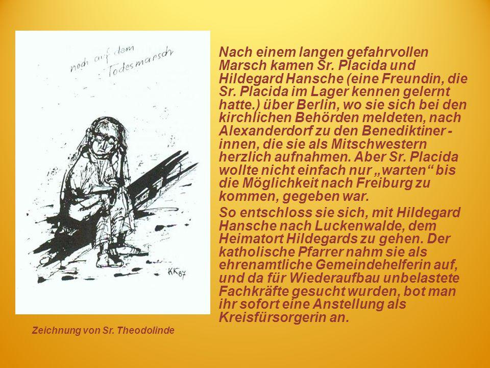 Nach einem langen gefahrvollen Marsch kamen Sr. Placida und Hildegard Hansche (eine Freundin, die Sr. Placida im Lager kennen gelernt hatte.) über Ber