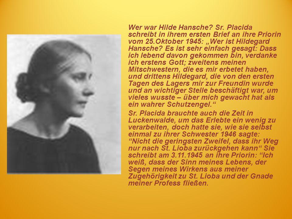 Wer war Hilde Hansche? Sr. Placida schreibt in ihrem ersten Brief an ihre Priorin vom 25.Oktober 1945: Wer ist Hildegard Hansche? Es ist sehr einfach