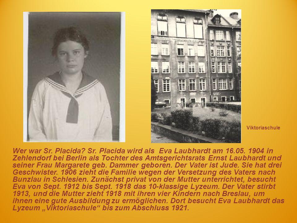 Wer war Sr. Placida? Sr. Placida wird als Eva Laubhardt am 16.05. 1904 in Zehlendorf bei Berlin als Tochter des Amtsgerichtsrats Ernst Laubhardt und s