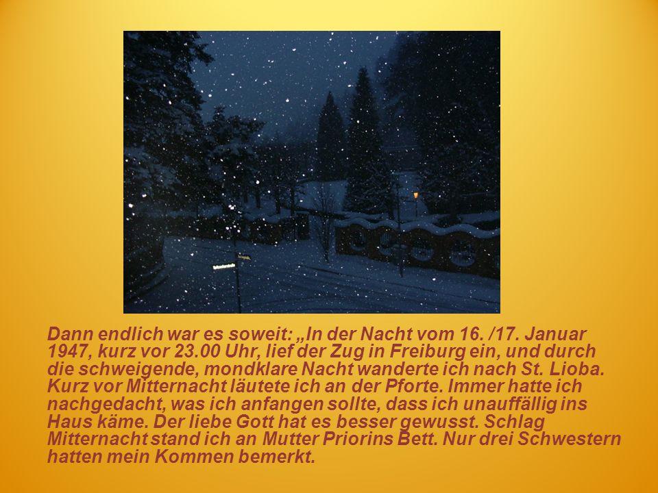 Dann endlich war es soweit: In der Nacht vom 16. /17. Januar 1947, kurz vor 23.00 Uhr, lief der Zug in Freiburg ein, und durch die schweigende, mondkl