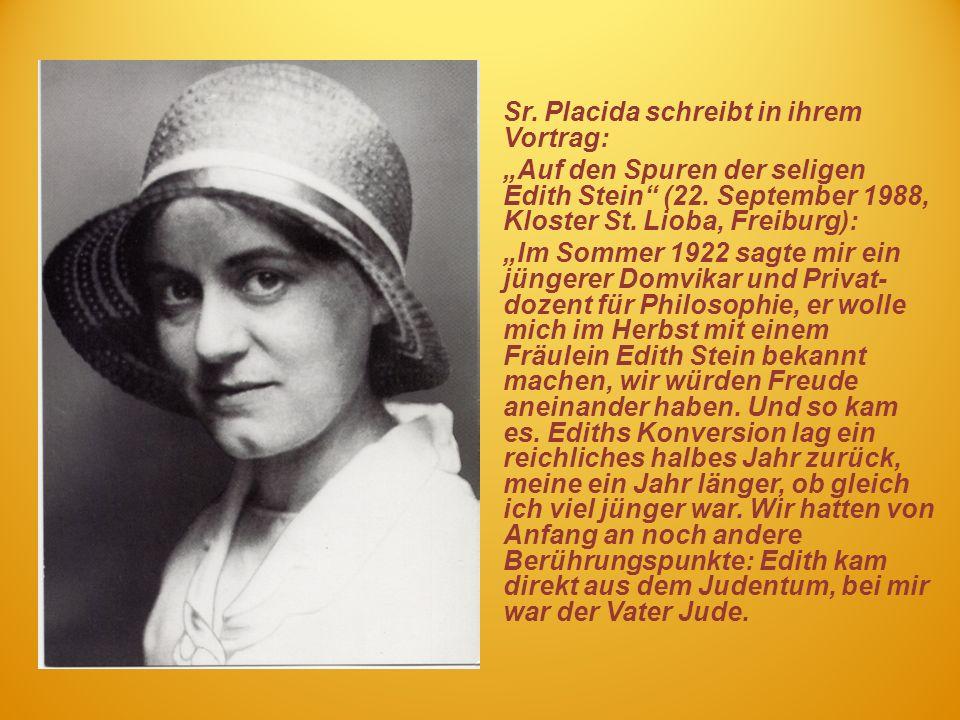 Sr. Placida schreibt in ihrem Vortrag: Auf den Spuren der seligen Edith Stein (22. September 1988, Kloster St. Lioba, Freiburg): Im Sommer 1922 sagte