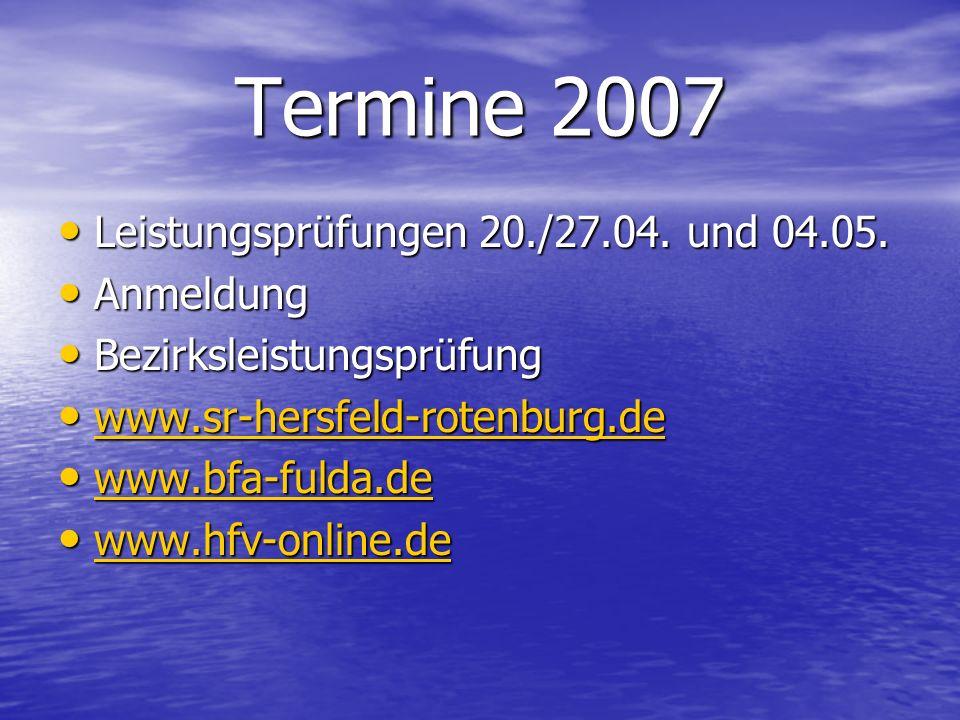 Termine 2007 Leistungsprüfungen 20./27.04. und 04.05. Leistungsprüfungen 20./27.04. und 04.05. Anmeldung Anmeldung Bezirksleistungsprüfung Bezirksleis