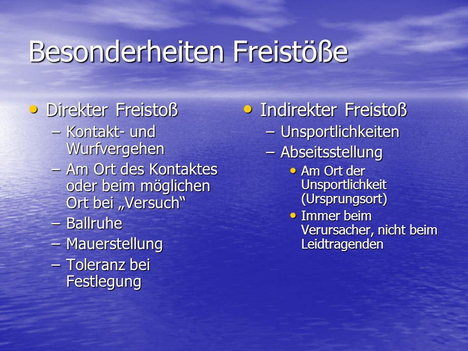 Besonderheiten Freistöße Direkter Freistoß Direkter Freistoß –Kontakt- und Wurfvergehen –Am Ort des Kontaktes oder beim möglichen Ort bei Versuch –Bal