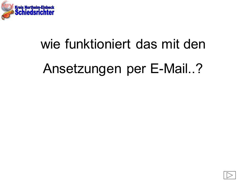 wie funktioniert das mit den Ansetzungen per E-Mail..?