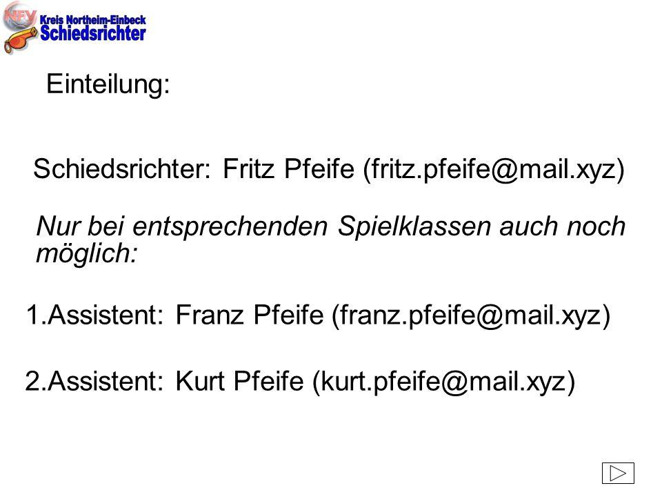 Einteilung: Schiedsrichter: Fritz Pfeife (fritz.pfeife@mail.xyz) Nur bei entsprechenden Spielklassen auch noch möglich: 1.Assistent: Franz Pfeife (fra