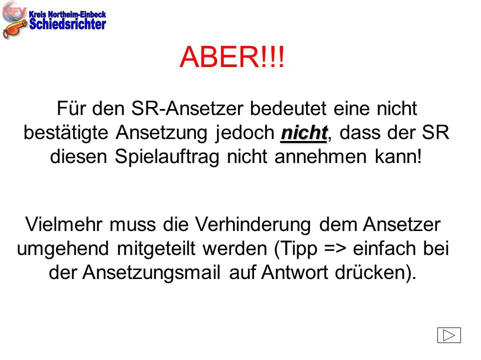 ABER!!! nicht Für den SR-Ansetzer bedeutet eine nicht bestätigte Ansetzung jedoch nicht, dass der SR diesen Spielauftrag nicht annehmen kann! Vielmehr
