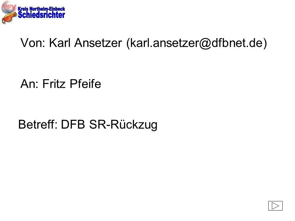 Von: Karl Ansetzer (karl.ansetzer@dfbnet.de) An: Fritz Pfeife Betreff: DFB SR-Rückzug
