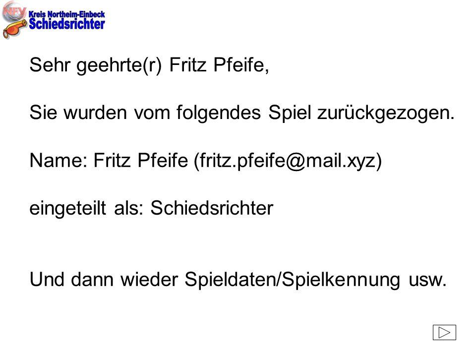 Sehr geehrte(r) Fritz Pfeife, Sie wurden vom folgendes Spiel zurückgezogen. Name: Fritz Pfeife (fritz.pfeife@mail.xyz) eingeteilt als: Schiedsrichter
