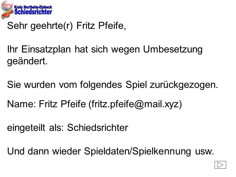 Sehr geehrte(r) Fritz Pfeife, Ihr Einsatzplan hat sich wegen Umbesetzung geändert. Sie wurden vom folgendes Spiel zurückgezogen. Name: Fritz Pfeife (f