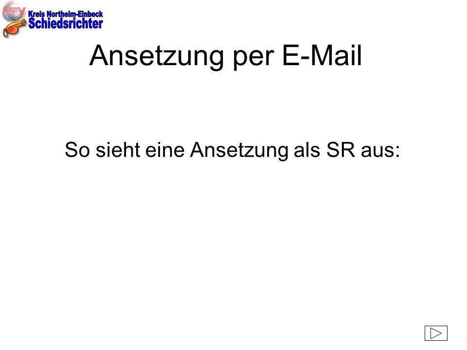 Ansetzung per E-Mail So sieht eine Ansetzung als SR aus: