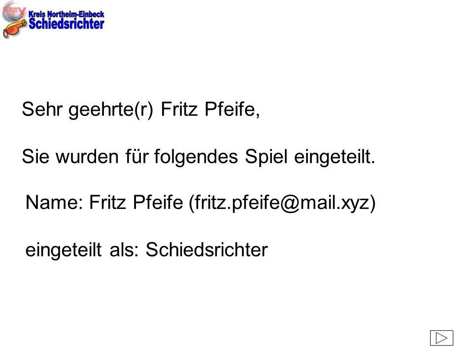 Sehr geehrte(r) Fritz Pfeife, Sie wurden für folgendes Spiel eingeteilt. Name: Fritz Pfeife (fritz.pfeife@mail.xyz) eingeteilt als: Schiedsrichter