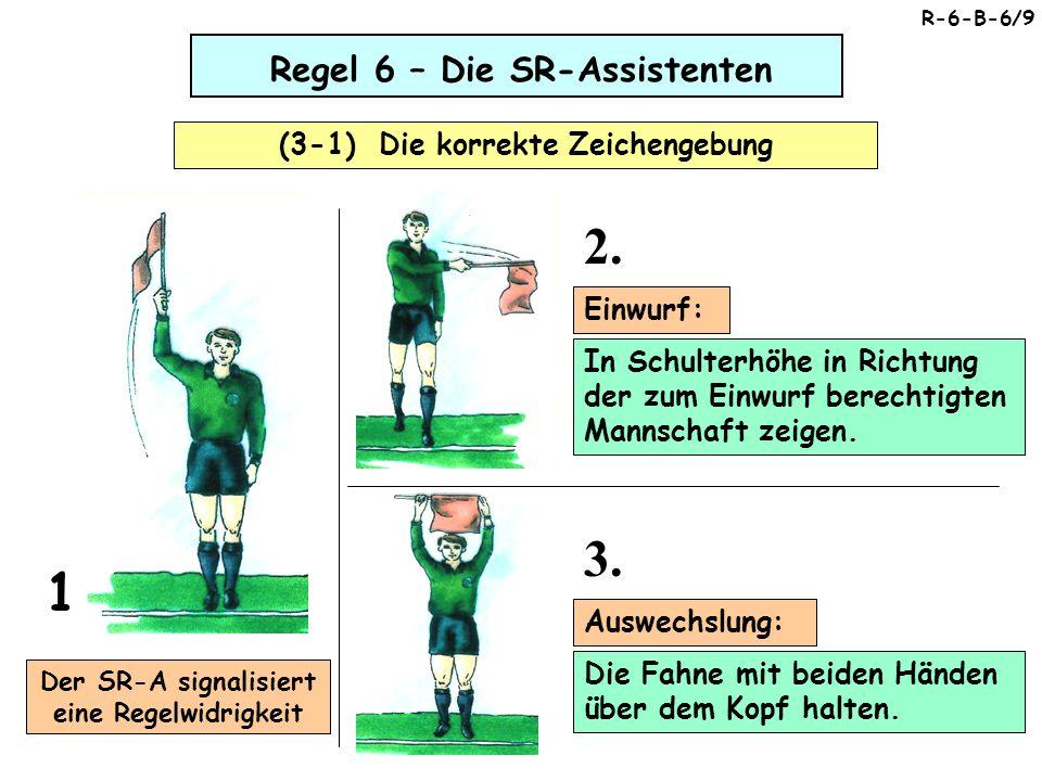 Regel 6 – Die SR-Assistenten (3-1) Die korrekte Zeichengebung 3.
